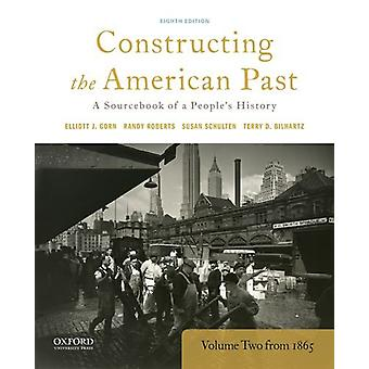 Constructing the American Past - A Sourcebook of a People's History -