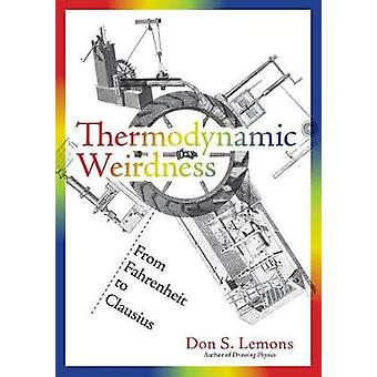 Thermodynamic Weirdness - From Fahrenheit to Clausius by Don S. Lemons