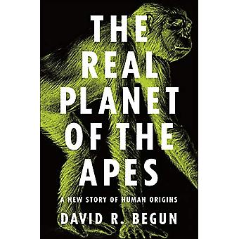 The Real Planet of the Apes - A New Story of Human Origins by David R.