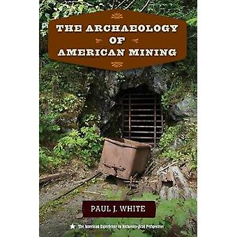 The Archaeology of American Mining par Paul J. White - 9780813068046 B