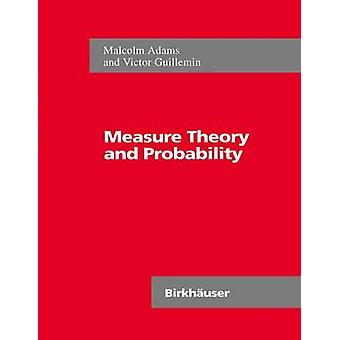 Measure Theory and Probability by Malcolm R. Adams - Victor Guillemin