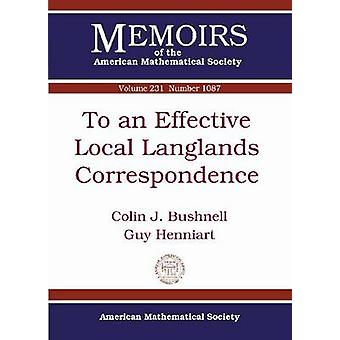 To an Effective Local Langlands Correspondence by Colin J. Bushnell -
