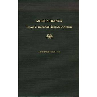 Musica Franca - Essays in Honor of Frank A. D'Accone by Alyson McLamor