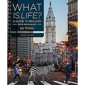 What Is Life? A Guide to Biology with Physiology by Jay Phelan - 9781