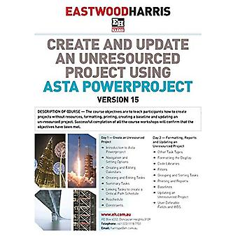 Create and Update an Unresourced Project Using Asta Powerproject Vers