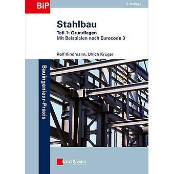 Stahlbau - Teil 1 - Grundlagen (5th Revised edition) by Rolf Kindmann -