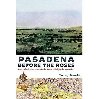 Pasadena Before the Roses - Race - Identity - and Land Use in Southern