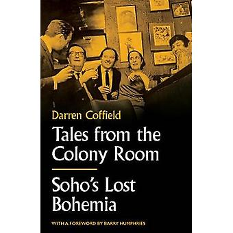 Tales from the Colony Room - Soho's Lost Bohemia by Darren Coffield -