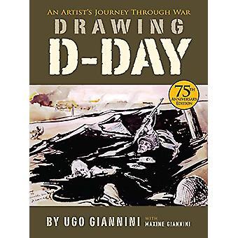 Drawing D-Day - An Artist's Journey Through War by iUgo Giannin - 9780