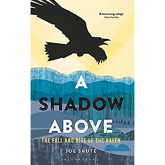A Shadow Above - The Fall and Rise of the Raven by Joe Shute - 9781472