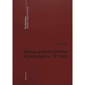 Reseaux Philanthropinistes Et Pedagogie Au 18 E Siecle by Loic Chalme