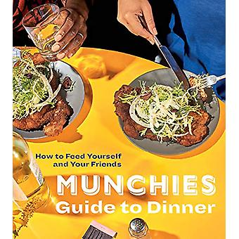Munchies Guide to Dinner - How to Feed Yourself and Your Friends by Ed