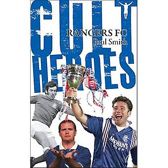 Rangers Cult Heroes - The Gers' Greatest Icons by Paul Smith - 9781848