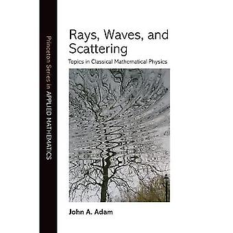 Rays, Waves & Scattering: Topics in Classical Mathematical Physics (Princeton Series in Applied Mathematics)