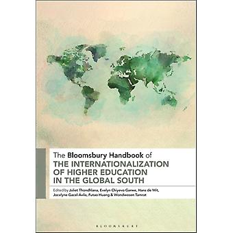 The Bloomsbury Handbook of the Internationalization of Higher Education in the Global South by Edited by Juliet Thondhlana & Edited by Evelyn Chiyevo Garwe & Edited by Hans De Wit & Edited by Jocelyne Gacel Avila & Edited by Futao Huang & Edited by Wondwosen Tamrat