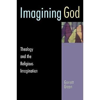Imagining God - Theology and the Religious Imagination by Garrett Gree