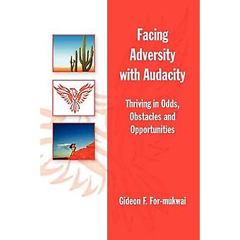 Facing Adversity with Audacity by Gideon F For-Mukwai - 9781436314336