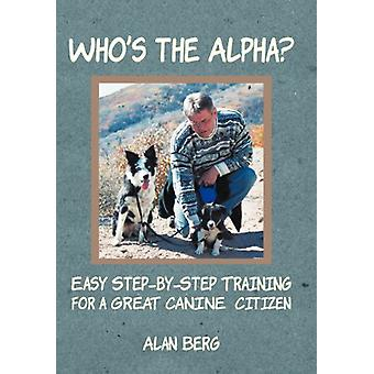 Who's the Alpha? - Easy Step-By-Step Training for a Great Canine Citiz