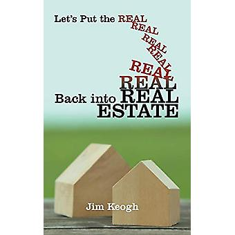 Let's Put the Real Back Into Real Estate by Jim Keogh - 9781480809109