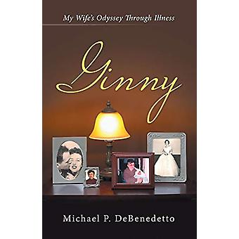 Ginny - My Wife's Odyssey Through Illness by Michael P Debenedetto - 9