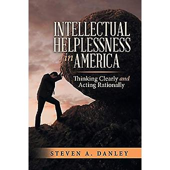 Intellectual Helplessness in America - Thinking Clearly and Acting Rat