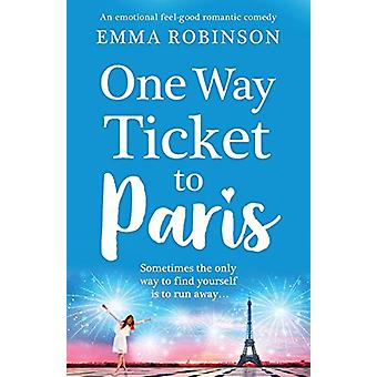 One Way Ticket to Paris - An Emotional - Feel-Good Romantic Comedy by