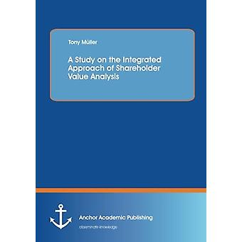 A Study on the Integrated Approach of Shareholder Value Analysis by T