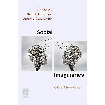 Social Imaginaries by Edited by Suzi Adams & Edited by Jeremy C A Smith