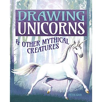 Drawing Unicorns  Other Mythical Creatures by Peter Gray