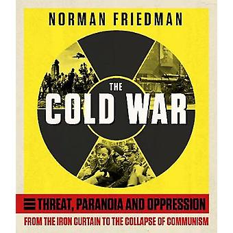 The Cold War From the Iron Curtain to the Collapse of Communism