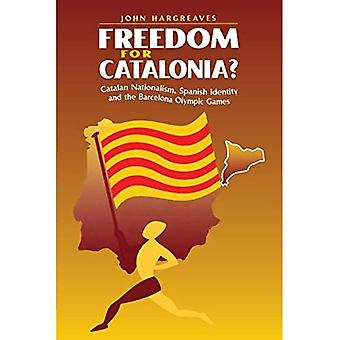 Freedom for Catalonia? : Catalan Nationalism, Spanish Identity and the Barcelona Olympic Games