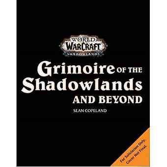 World of Warcraft Grimoire of the Shadowlands and Beyond by Sean Copeland