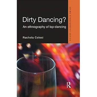 Dirty Dancing An Ethnography of Lap Dancing Routledge Advances in Ethnography