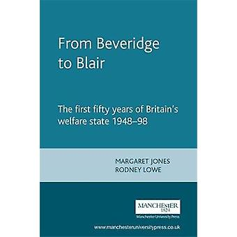 From Beveridge to Blair  The First Fifty Years of Britains Welfare State 194898 by Series edited by Harry Bennett & Edited by Margaret Jones & Edited by Rodney Lowe