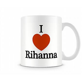 Ich liebe Rihanna bedruckte Becher