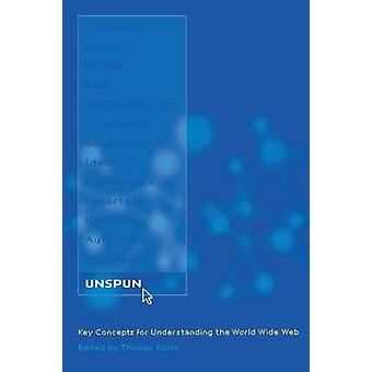Unspun - Key Concepts for Understanding the World Wide Web by Thomas B