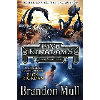 Five Kingdoms - Skyraiders by Brandon Mull - 9781471121883 Book
