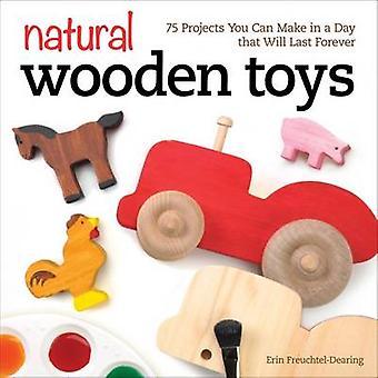 Naturliga träleksaker - 75 projekt du kan göra på en dag det kommer sista