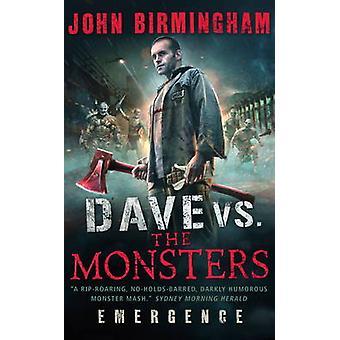 Dave vs. The Monsters - Emergence (David Hooper 1) by John Birmingham