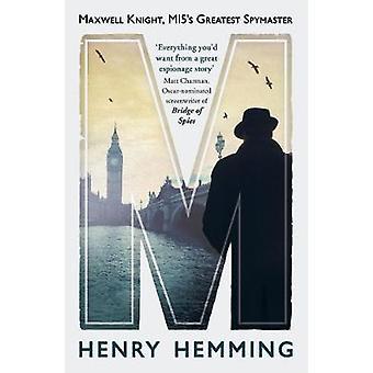 M - Maxwell Knight - MI5 de grootste opdrachtgever door Henry Hemming - 97817