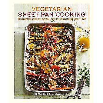 Vegetarische vel Pan Cooking - 101 recepten voor eenvoudige en voedzame M