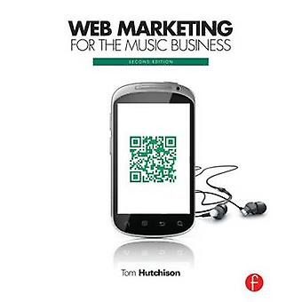 Web Marketing for the Music Business (2nd Revised edition) by Tom Hut