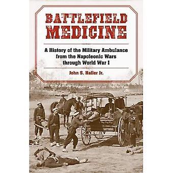 Campo di battaglia medicina: Una storia dell'ambulanza militare dalle guerre napoleoniche attraverso la prima guerra mondiale