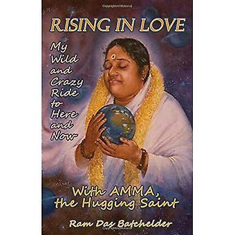 Rising in Love: mijn Wild en gek rit naar het hier en nu, met Mata Amritananda Mayi, het knuffelen Saint