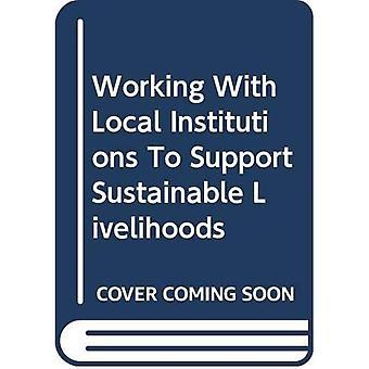 Werken met lokale instellingen ter ondersteuning van duurzame middelen van bestaan