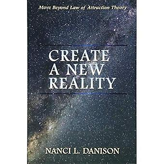 Create a New Reality: Move� Beyond Law of Attraction Theory