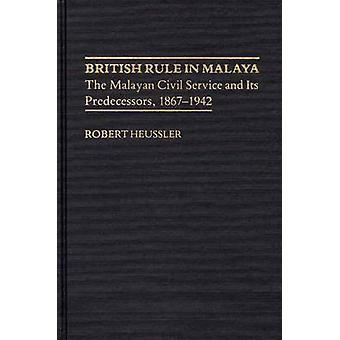 British Rule in Malaya The Malayan Civil Service and Its Predecessors 18671942 by Baumann & Morgan