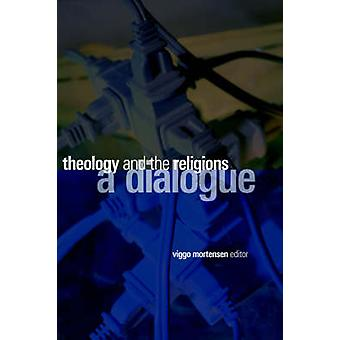 Theology and the Religions A Dialogue by Mortensen & Viggo
