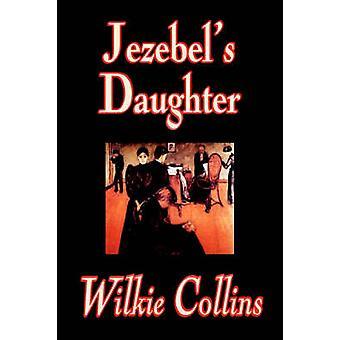 Figlia di Jezebel da romanzo di Wilkie Collins da Collins & Wilkie