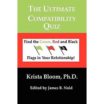 The Ultimate Compatibility Quiz Find the Green Red and Black Flags in your Relationship by Bloom & Krista & A.